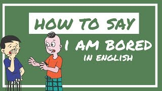 Expressing Boredom in English | How to Say: I am Bored