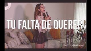 Tu Falta De Querer - Mon Laferte Carolina Ross