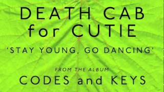 Death Cab for Cutie - Stay Young, Go Dancing [Audio]