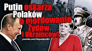 Putin oskarża Polaków o mordowanie Żydów i Ukraińców!