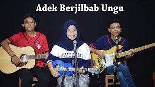 Adek Berjilbab Ungu Cover By Ferachocolatos Ft. Gilang & Bala