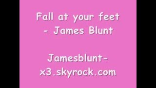 Fall at your feet - James Blunt