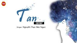 Tan [Cover] ▶ Nguyễn Thạc Bảo Ngọc || Hẻm Xéo TV