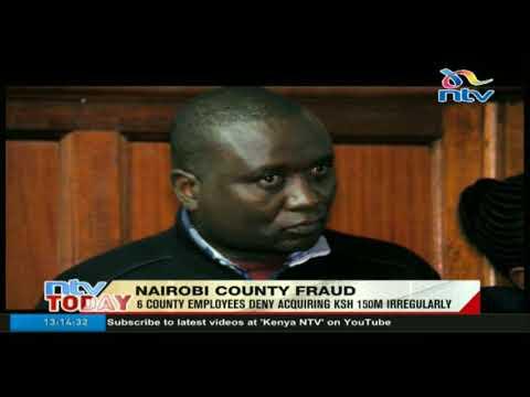 6 Nairobi county employees deny acquiring Ksh 150m irregularly