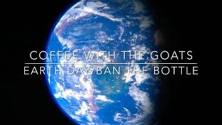 Coffee with the Goats: Ban the bottle