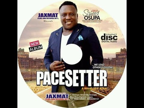 PACESETTER  BY KING SAHEED OSUPA IS THE NEW ALBUM  PLS SUBSCRIBE TO JAXMAT TV