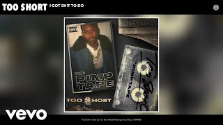 I Got Shit To Do (Audio) - Too Short (Video)