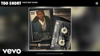 I Got Shit To Do (Audio) - Too Short  (Video)
