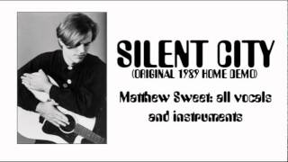 Matthew Sweet - Silent City (1989 Home Demo)
