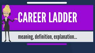 What is CAREER LADDER? What does CAREER LADDER mean? CAREER LADDER meaning & explanation