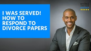 I Was Served! How To Respond To Divorce Papers