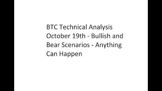BTC Technical Analysis October 19th - Bullish and Bear Scenarios - Anything Can Happen