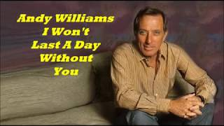 Andy Williams........I Won't Last A Day Without You.