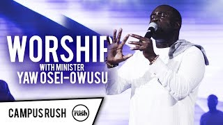 Worship with Minister Yaw Osei-Owusu  CRM // CAMPUS RUSH //