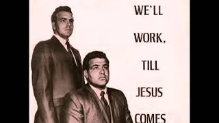 We'll Work Till Jesus Comes [1971] - Wilson Brothers (Kentucky)