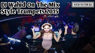 Gambar cover DJ Wahid™ - Style Trumpets 2015