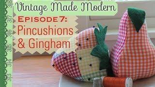 Pincushions & Gingham - Vintage Made Modern Episode 7