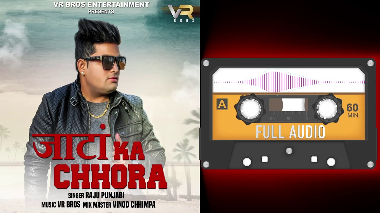 Raju Punjabi   Jaata Ka Chhora   Full Audio Song   New Haryanvi Song 2019   VR Bros Entertainment Video,Mp3 Free Download