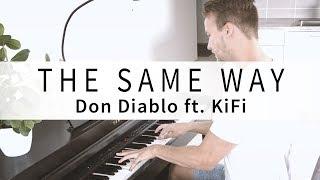 Don Diablo Ft. KiFi   The Same Way (Samlight Piano Cover)