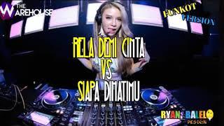 Rela Demi Cinta VS Siapa Dihatimu (The-Warehouse) Funkot