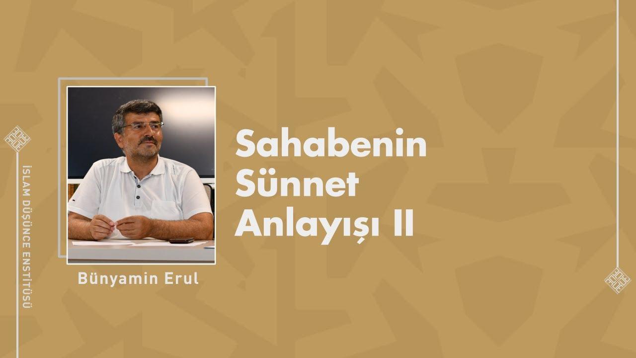 Prof. Dr. Bünyamin Erul I Sahabenin Sünnet Anlayışı II