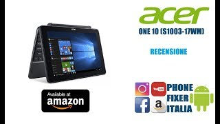 Acer One 10 (S1003-17WM) Recensione By PHONE FIXER ITALIA
