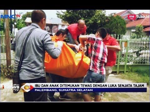 Ibu dan Anak di Palembang Ditemukan Tewas Penuh Sayatan Sajam - LIP 19/04