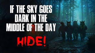If The Sky Goes Dark In The Middle Of The Day, Hide! Creepypasta
