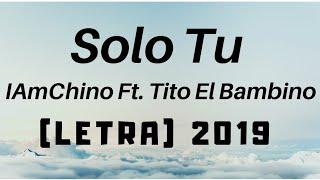 Solo Tu   IAmChino Ft. Tito El Bambino (LETRA) 2019