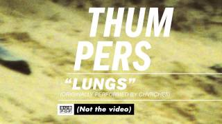 THUMPERS - Lungs (Originally Performed by Chvrches) [not the video]