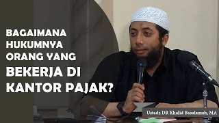 Bagaimana Hukumnya Orang Yang Bekerja Dikantor Pajak Ustadz DR Khalid Basalamah MA