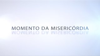 Momento da Misericórdia - 15/12/2015