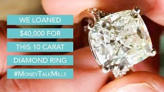 We Loaned $40,000 for this 10 Carat Diamond Ring