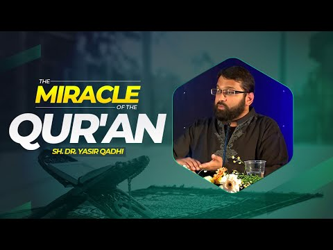 The Miracle of the Qur'an - Sh. Dr. Yasir Qadhi
