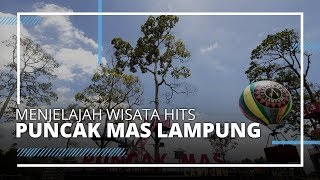 VIDEO TRAVEL | Menjelajah Wisata Puncak Mas Bandar Lampung, Punya Banyak Spot Instagramable