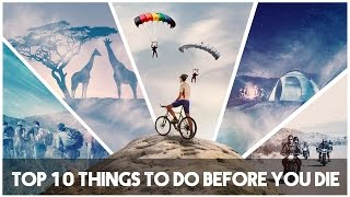 Top 10 Things to do Before You Die - #LiveAdventurously