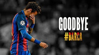 Neymar Junior -  |Goodbye Barcelona| ● ||2013 -2017|| ● HD
