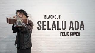 Blackout   Selalu Ada Felix Cover