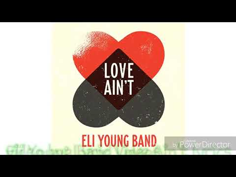 Eli Young Band Love Ain't lyrics