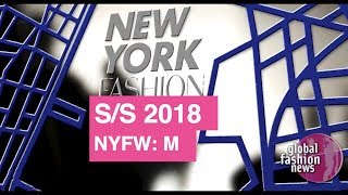 New York Men's Fashion Week Spring / Summer 2018  | Global Fashion News