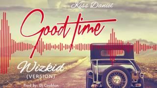 Kiss Daniel x Wizkid | Good Time [Wizkid's Version]