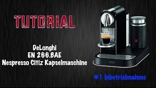DeLonghi Citiz Nespresso Kapselmaschine Tutorial #1 Inbetreibnahme
