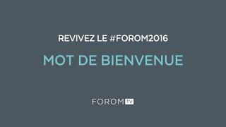 Revivez #FOROM2016 - Mot de Bienvenue