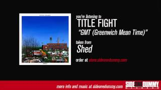 Title Fight - GMT (Greenwich Mean Time)
