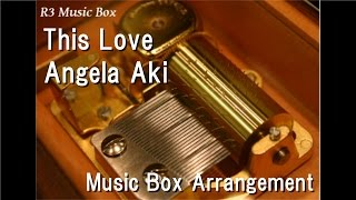 "This Love/Angela Aki [Music Box] (Anime ""BLOOD+"" ED)"