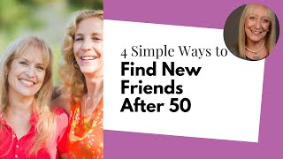 4 Simple Ways to Find New Friends After 50