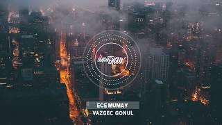 Ece MUMAY - Vazgeç Gönül (Remix)