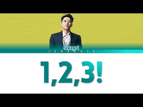 SEUNGRI (승리) - '1, 2, 3! (셋 셀테니)' LYRICS (Color Coded Han|Rom|Eng)