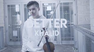 Better   Khalid   Cover (Violin)