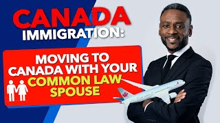 Canadian Immigration: Moving to Canada With Your Common Law Spouse